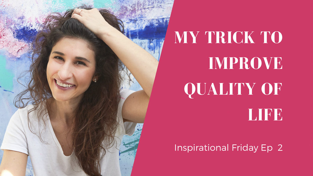 My Trick to Improve Quality of Life. Inspirational Friday Ep 2 – Wiktoria Florek