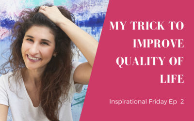 My Trick to Improve Quality of Life. Inspirational Friday Ep 2 – Wiktoria Florek